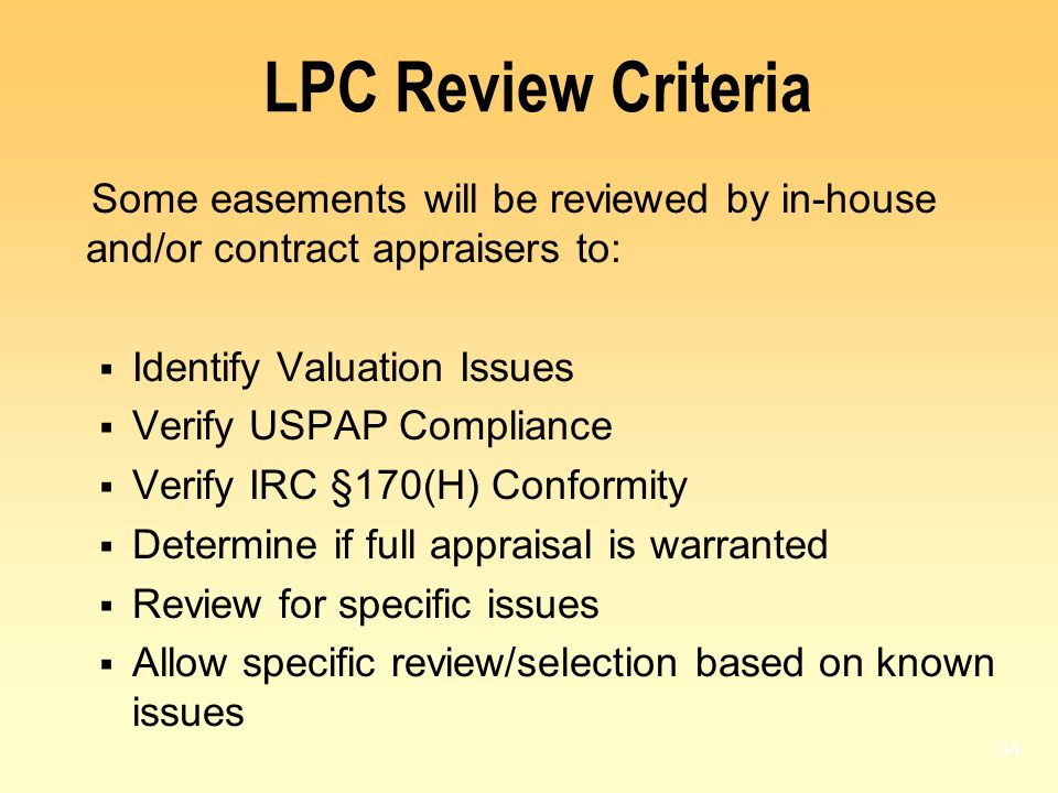 LPC Review Criteria Some easements will be reviewed by in-house and/or contract appraisers to: Identify Valuation Issues.