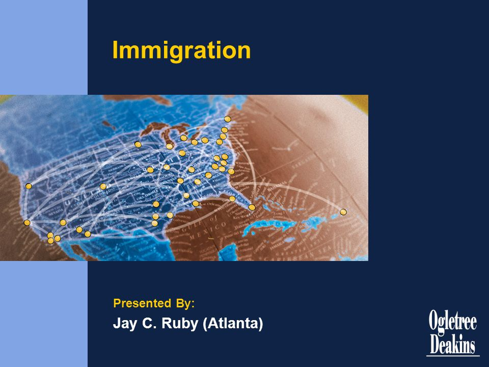 Immigration Presented By: Jay C. Ruby (Atlanta)
