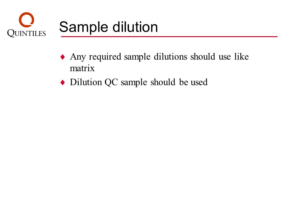 Sample dilution Any required sample dilutions should use like matrix