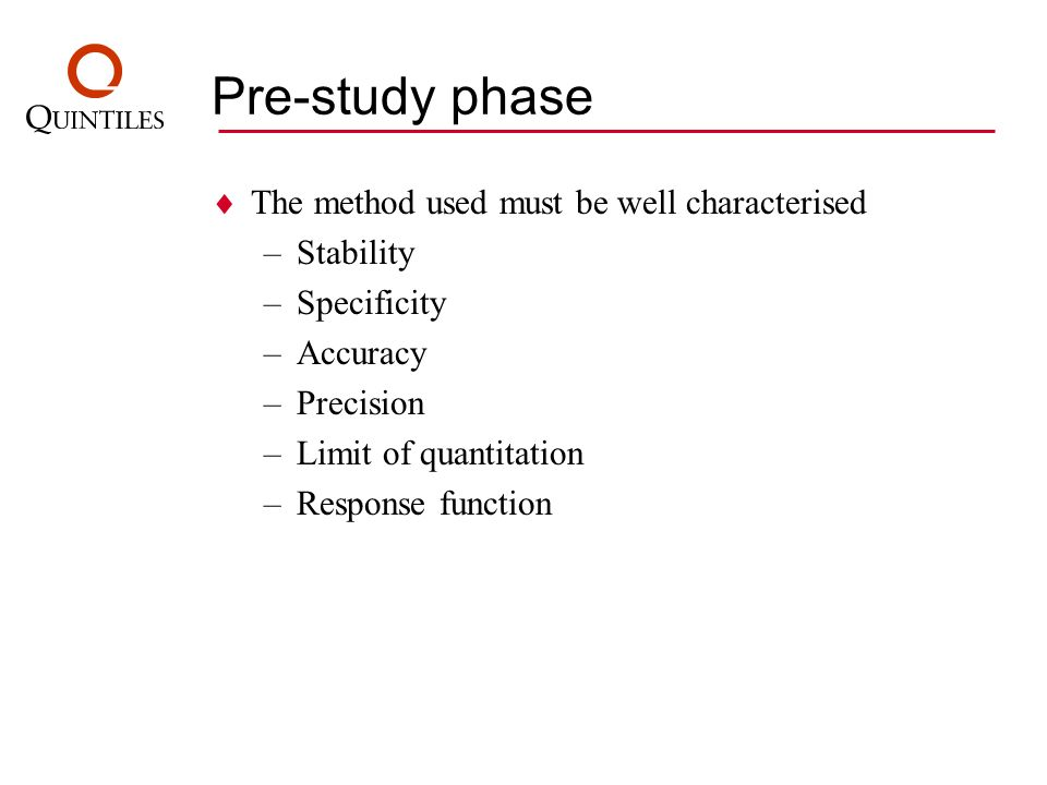 Pre-study phase The method used must be well characterised Stability