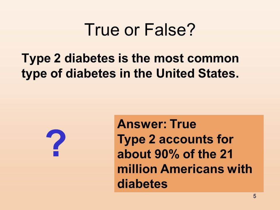 True or False Type 2 diabetes is the most common type of diabetes in the United States.