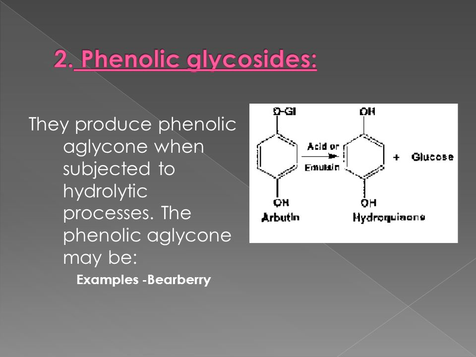 2. Phenolic glycosides: They produce phenolic aglycone when subjected to hydrolytic processes. The phenolic aglycone may be: