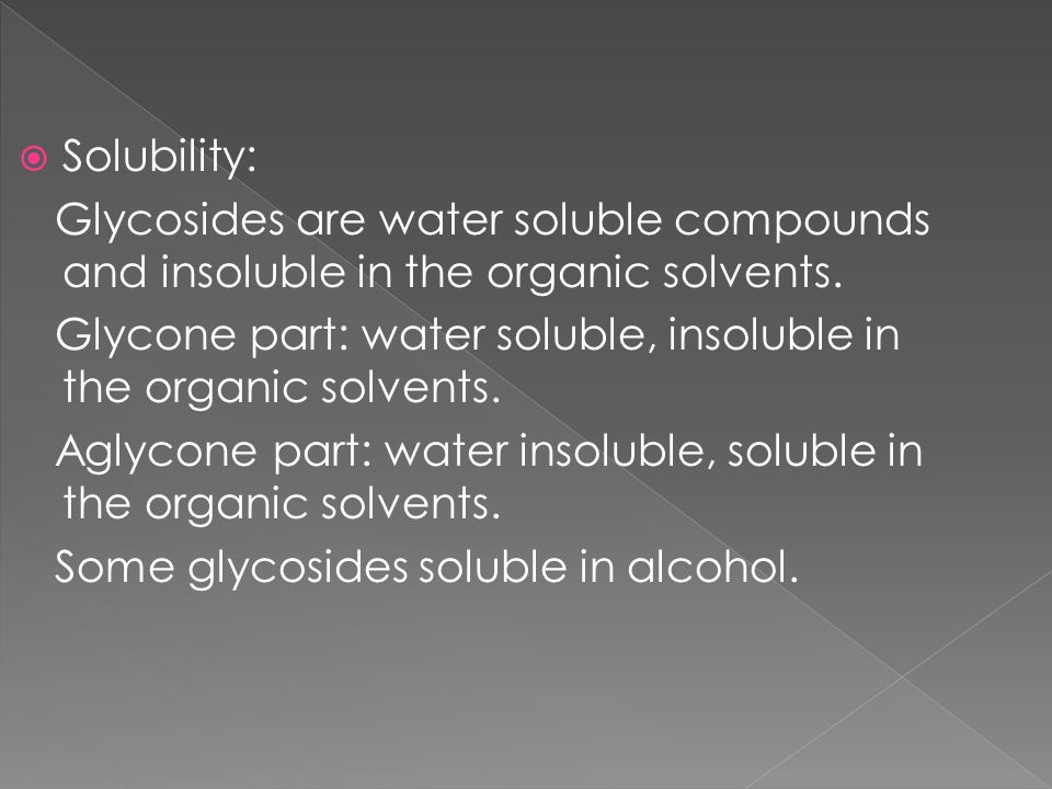 Solubility: Glycosides are water soluble compounds and insoluble in the organic solvents.