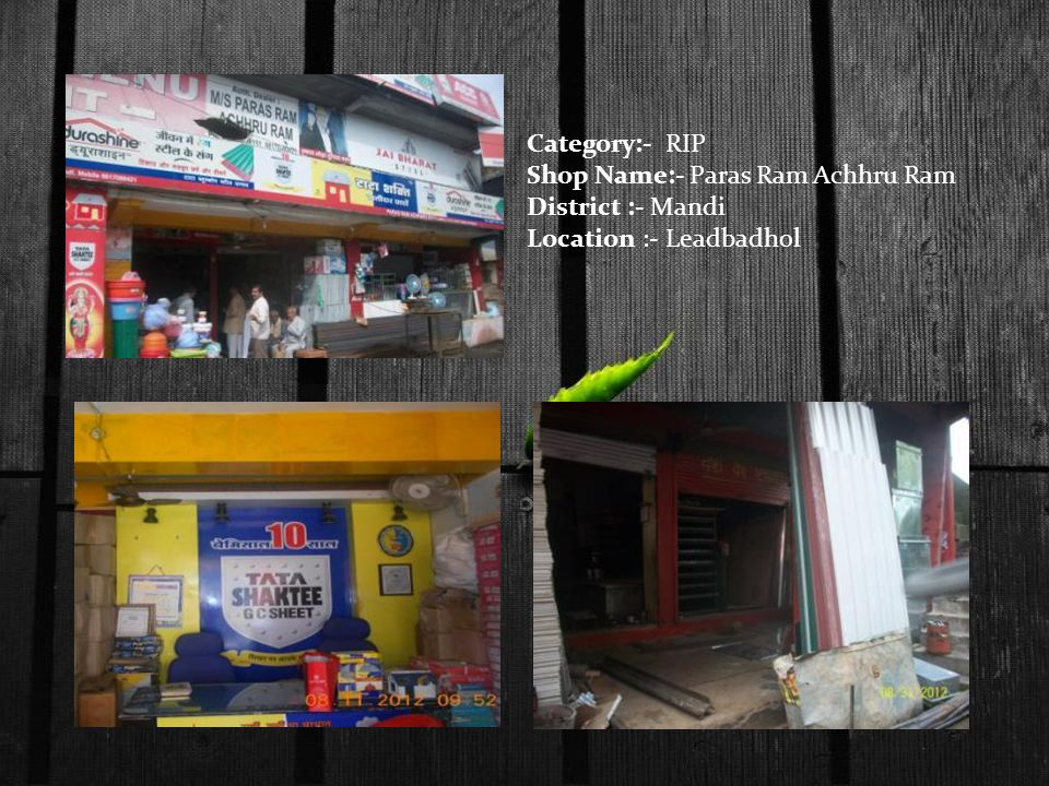 Category:- RIP Shop Name:- Paras Ram Achhru Ram District :- Mandi Location :- Leadbadhol