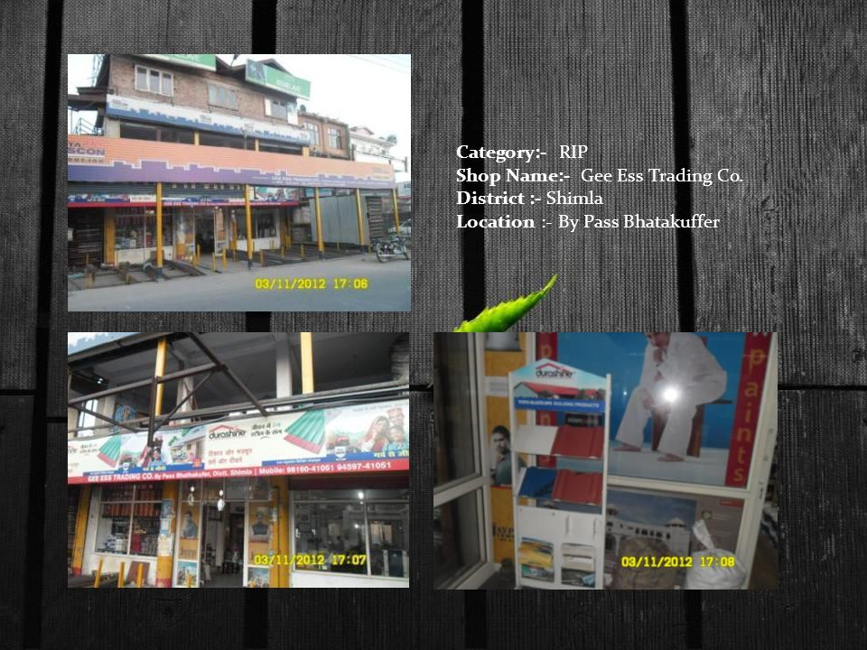 Category:- RIP Shop Name:- Gee Ess Trading Co. District :- Shimla Location :- By Pass Bhatakuffer