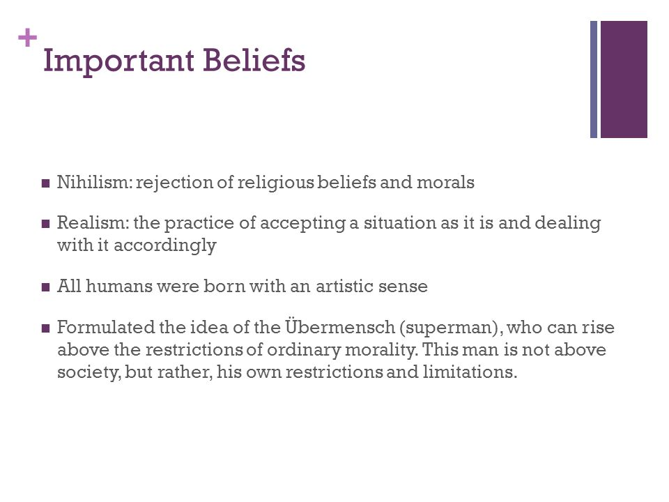 Important Beliefs Nihilism: rejection of religious beliefs and morals