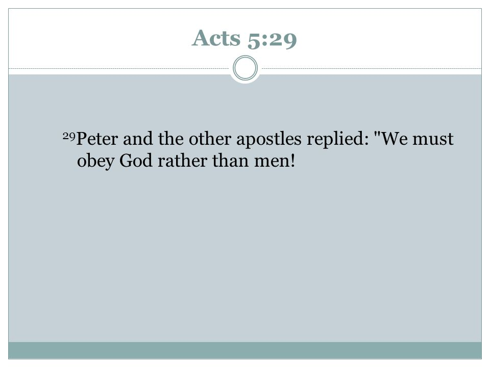 Acts 5:29 29Peter and the other apostles replied: We must obey God rather than men! Youth reads this Bible verse.