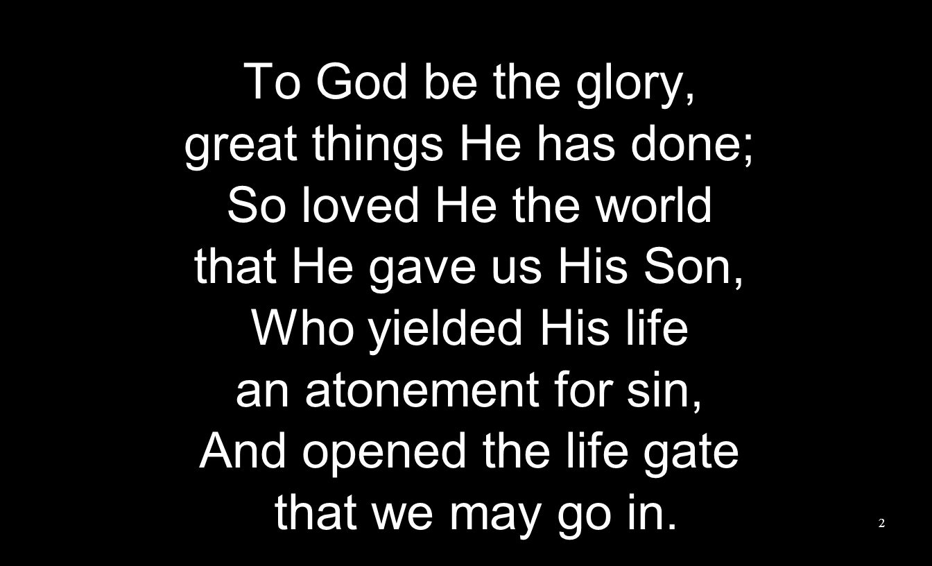 great things He has done; So loved He the world