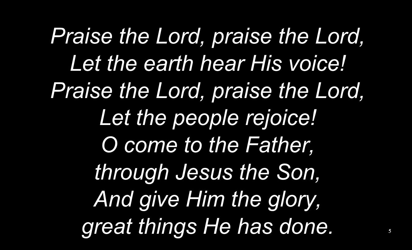 Praise the Lord, praise the Lord, Let the earth hear His voice!