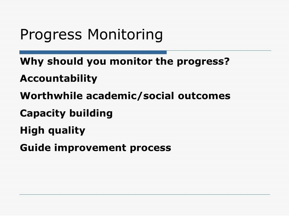 Progress Monitoring Why should you monitor the progress