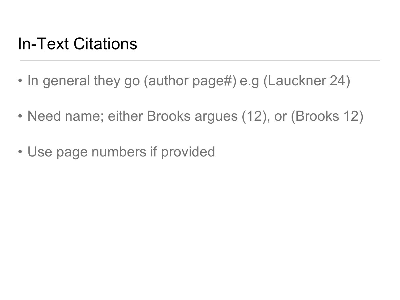 In-Text Citations In general they go (author page#) e.g (Lauckner 24)