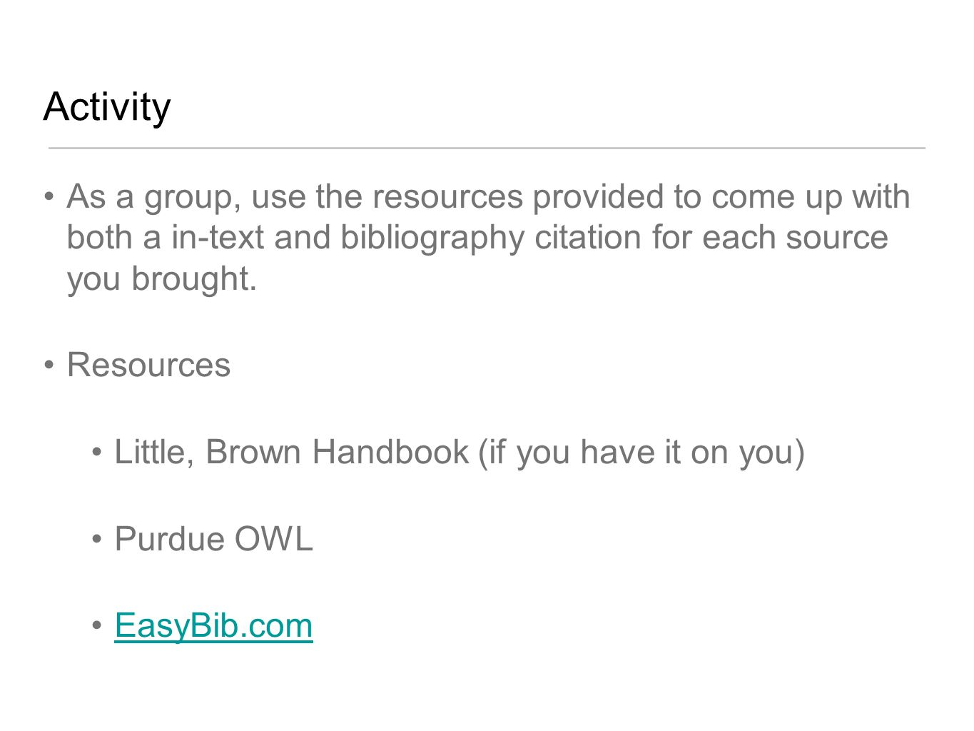Activity As a group, use the resources provided to come up with both a in-text and bibliography citation for each source you brought.