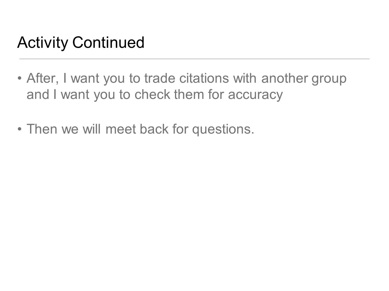 Activity Continued After, I want you to trade citations with another group and I want you to check them for accuracy.