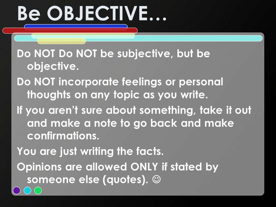 Be OBJECTIVE… Do NOT Do NOT be subjective, but be objective.