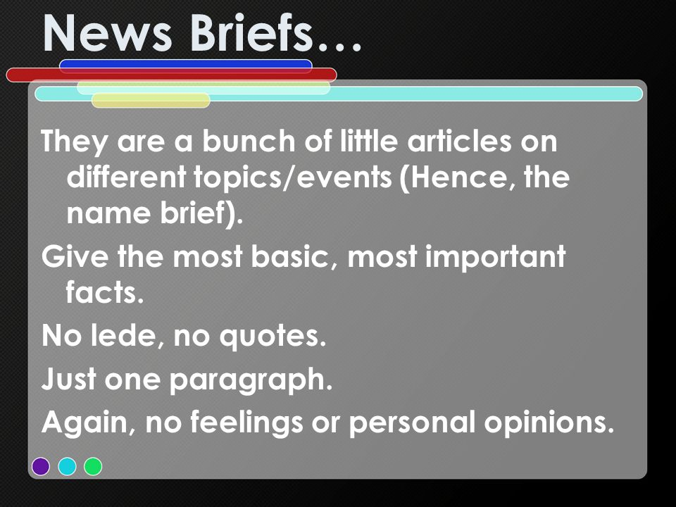News Briefs… They are a bunch of little articles on different topics/events (Hence, the name brief).