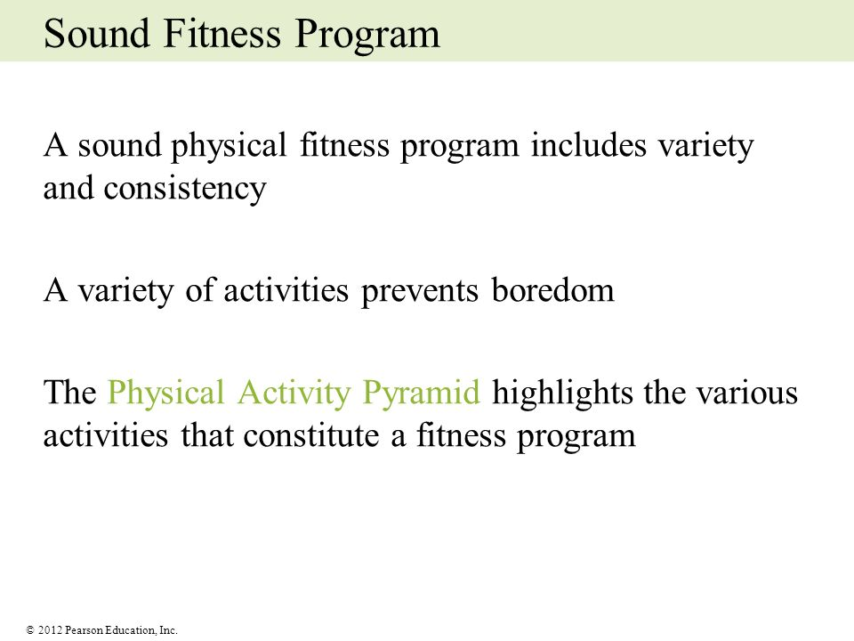 Sound Fitness Program A sound physical fitness program includes variety and consistency. A variety of activities prevents boredom.