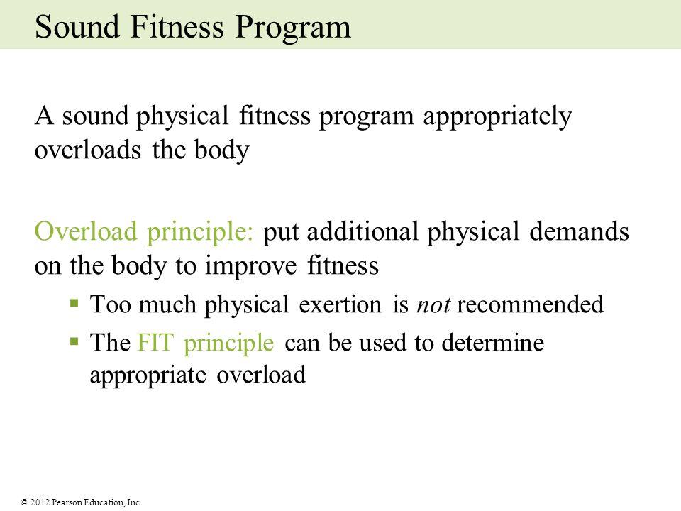 Sound Fitness Program A sound physical fitness program appropriately overloads the body.