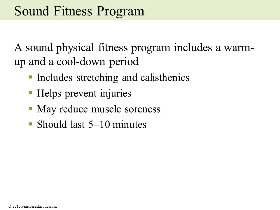 Sound Fitness Program A sound physical fitness program includes a warm-up and a cool-down period. Includes stretching and calisthenics.