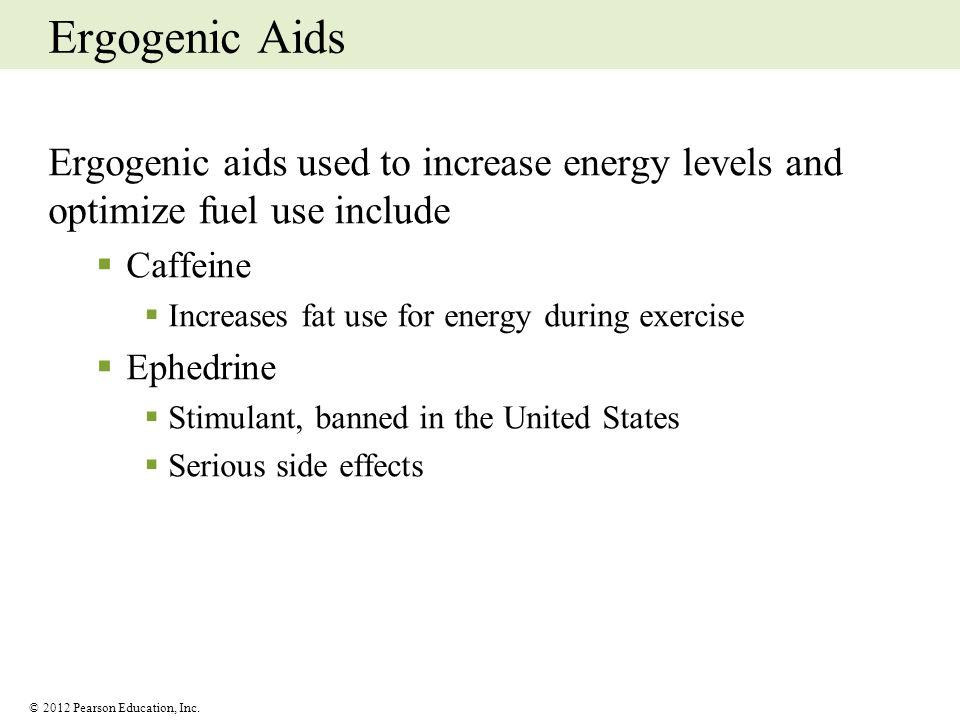 Ergogenic Aids Ergogenic aids used to increase energy levels and optimize fuel use include. Caffeine.