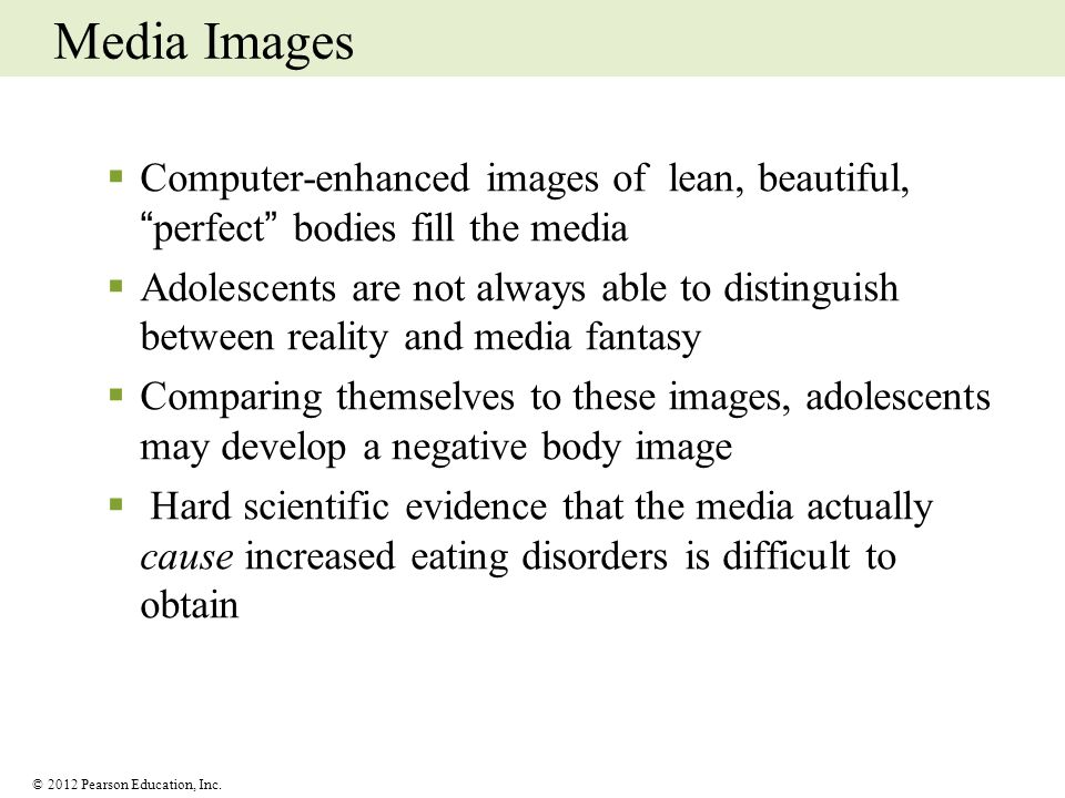 Media Images Computer-enhanced images of lean, beautiful, perfect bodies fill the media.