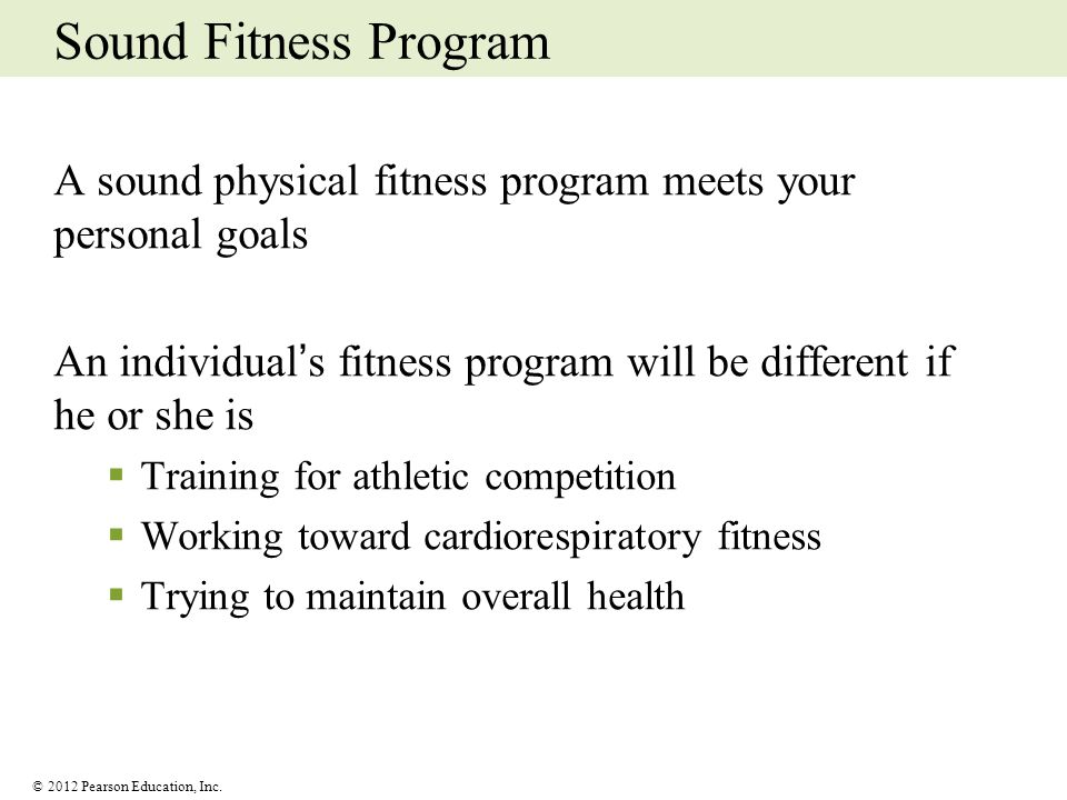 Sound Fitness Program A sound physical fitness program meets your personal goals. An individual's fitness program will be different if he or she is.