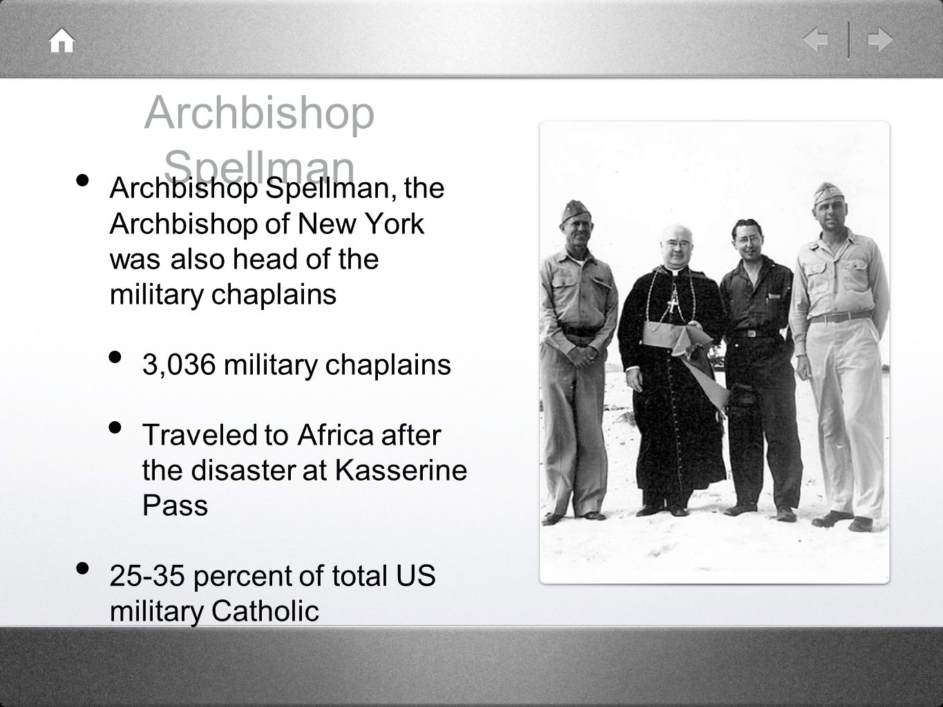 Archbishop Spellman Archbishop Spellman, the Archbishop of New York was also head of the military chaplains.