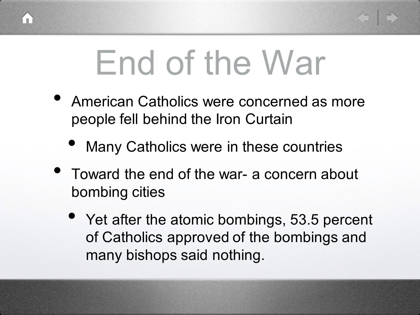 End of the War American Catholics were concerned as more people fell behind the Iron Curtain. Many Catholics were in these countries.