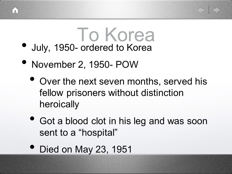 To Korea July, 1950- ordered to Korea November 2, 1950- POW
