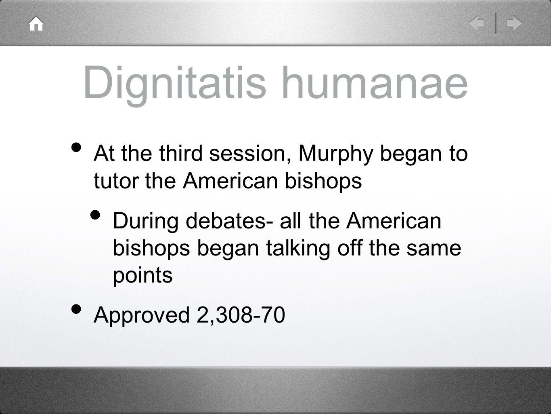 Dignitatis humanae At the third session, Murphy began to tutor the American bishops.