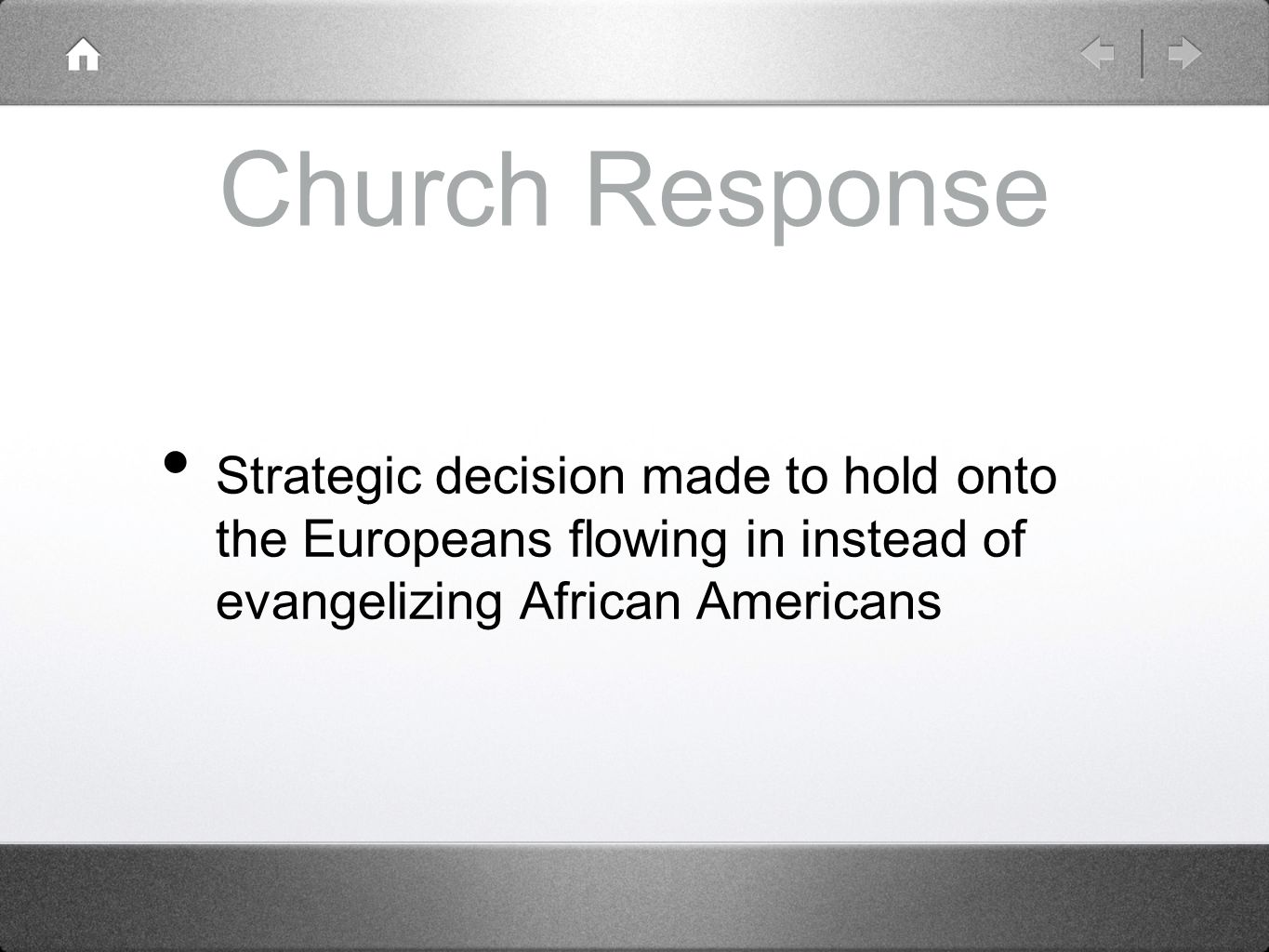 Church Response Strategic decision made to hold onto the Europeans flowing in instead of evangelizing African Americans.
