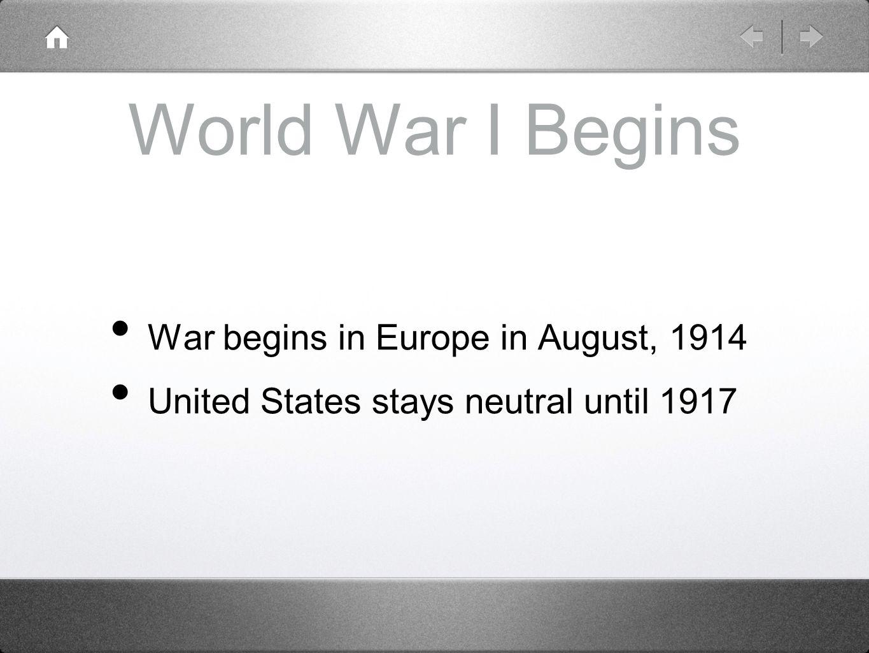 World War I Begins War begins in Europe in August, 1914