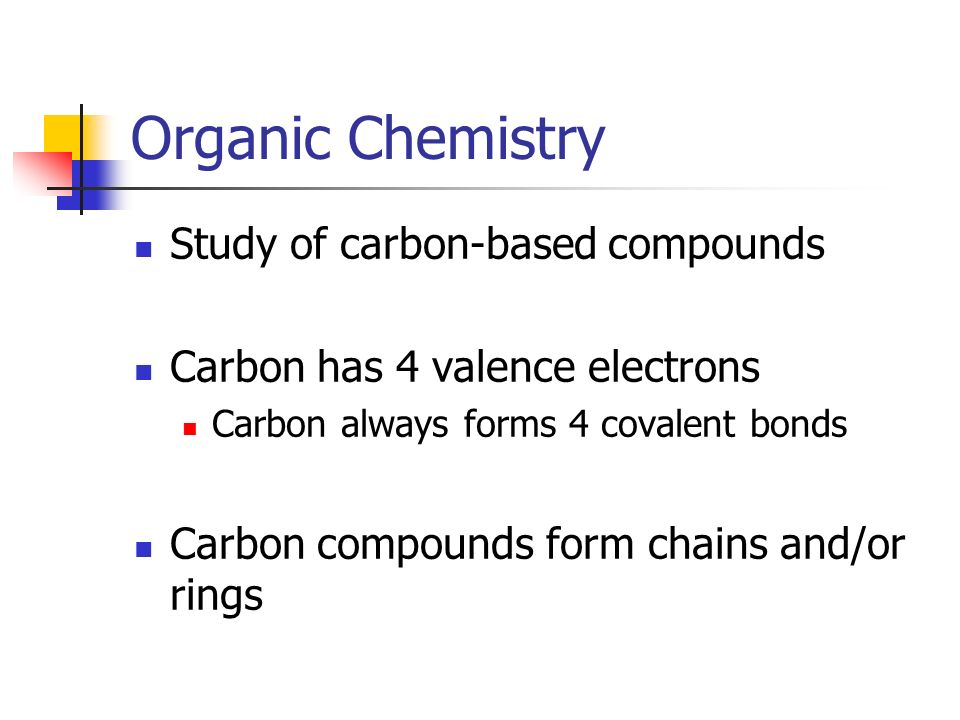 Organic Chemistry Study of carbon-based compounds