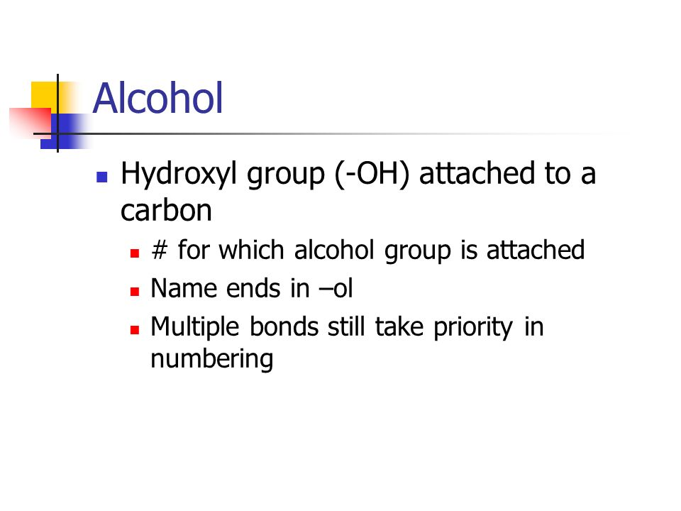 Alcohol Hydroxyl group (-OH) attached to a carbon