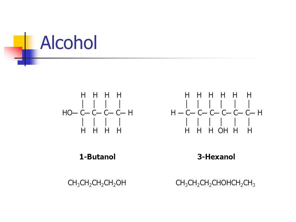 Alcohol H H H H │ │ │ │ HO─ C─ C─ C─ C─ H H H H H H H │ │ │ │ │ │