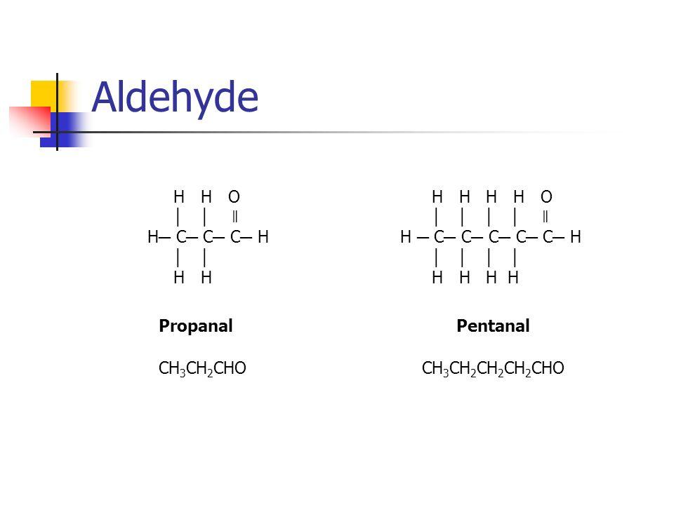 Aldehyde H H O │ │ ǁ H─ C─ C─ C─ H │ │ H H H H H H O │ │ │ │ ǁ