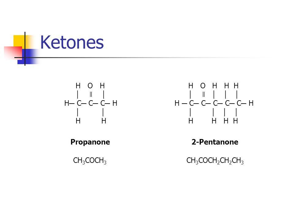 Ketones H O H │ ǁ │ H─ C─ C─ C─ H │ │ H H H O H H H │ ǁ │ │ │