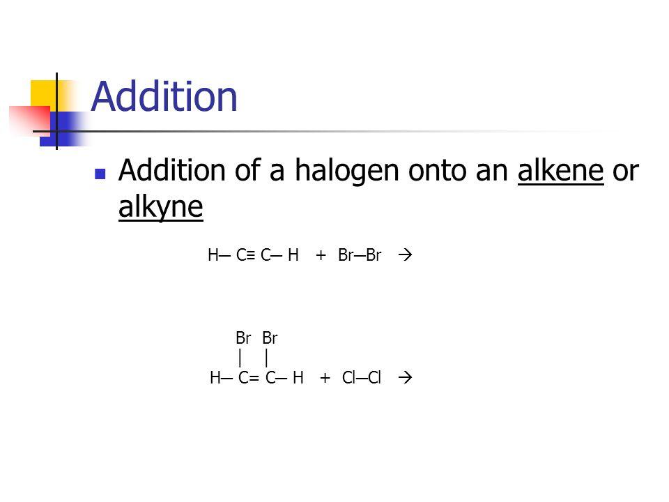 Addition Addition of a halogen onto an alkene or alkyne Br Br │ │