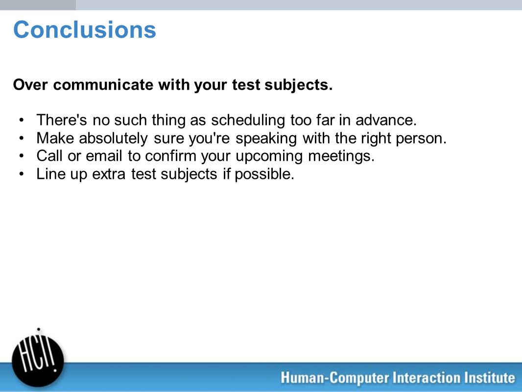 Conclusions Over communicate with your test subjects.