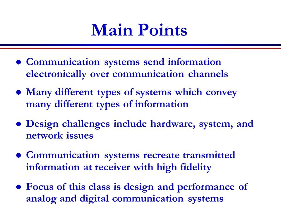 Main Points Communication systems send information electronically over communication channels.