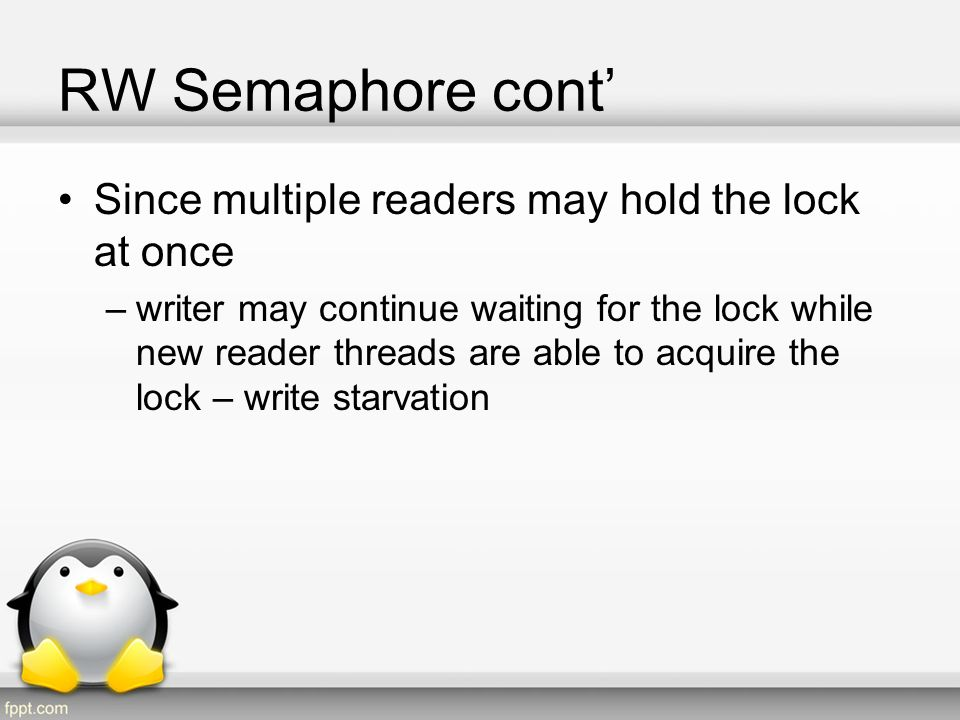 RW Semaphore cont' Since multiple readers may hold the lock at once