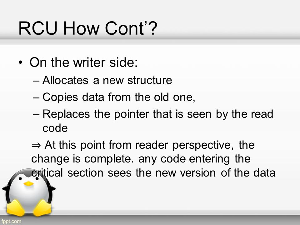 RCU How Cont' On the writer side: Allocates a new structure