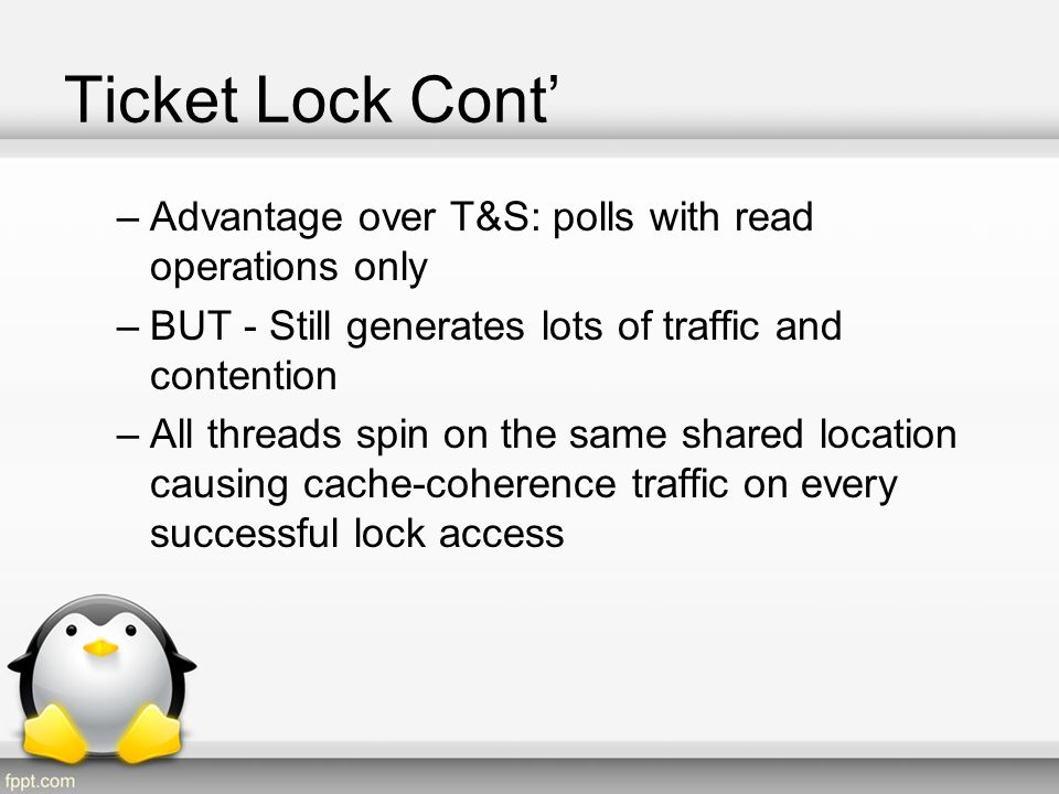 Ticket Lock Cont' Advantage over T&S: polls with read operations only
