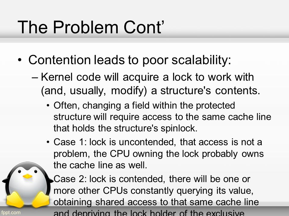 The Problem Cont' Contention leads to poor scalability: