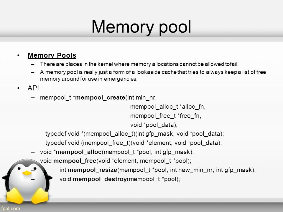 Memory pool Memory Pools API mempool_t *mempool_create(int min_nr,