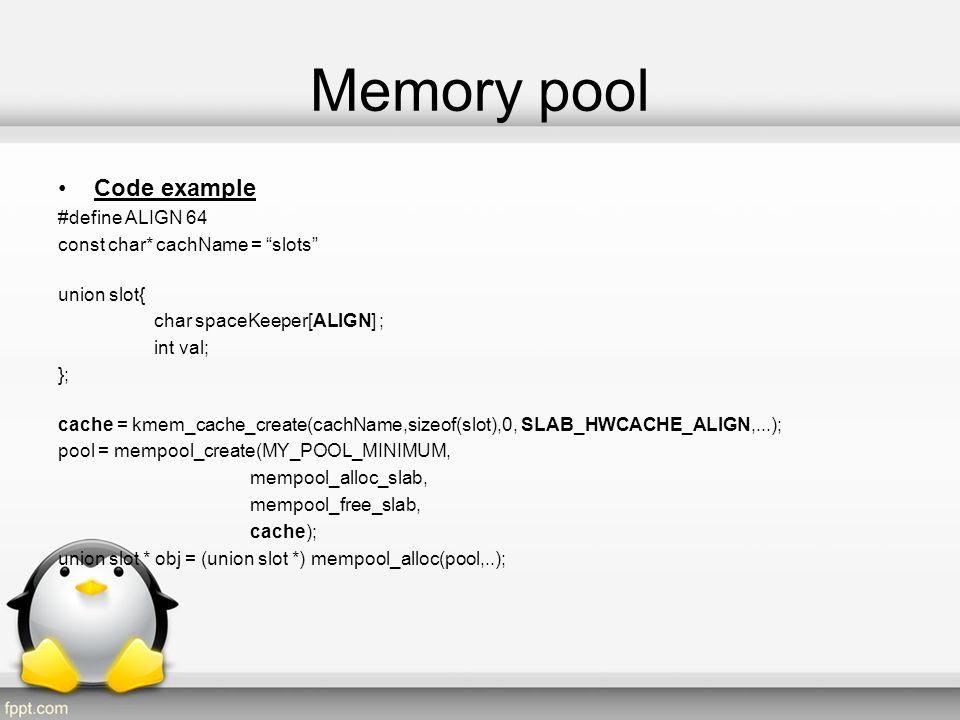 Memory pool Code example #define ALIGN 64