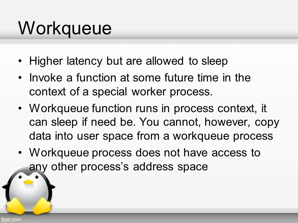 Workqueue Higher latency but are allowed to sleep