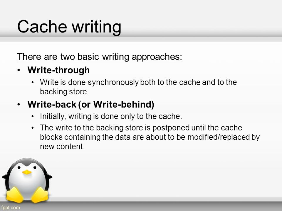 Cache writing There are two basic writing approaches: Write-through