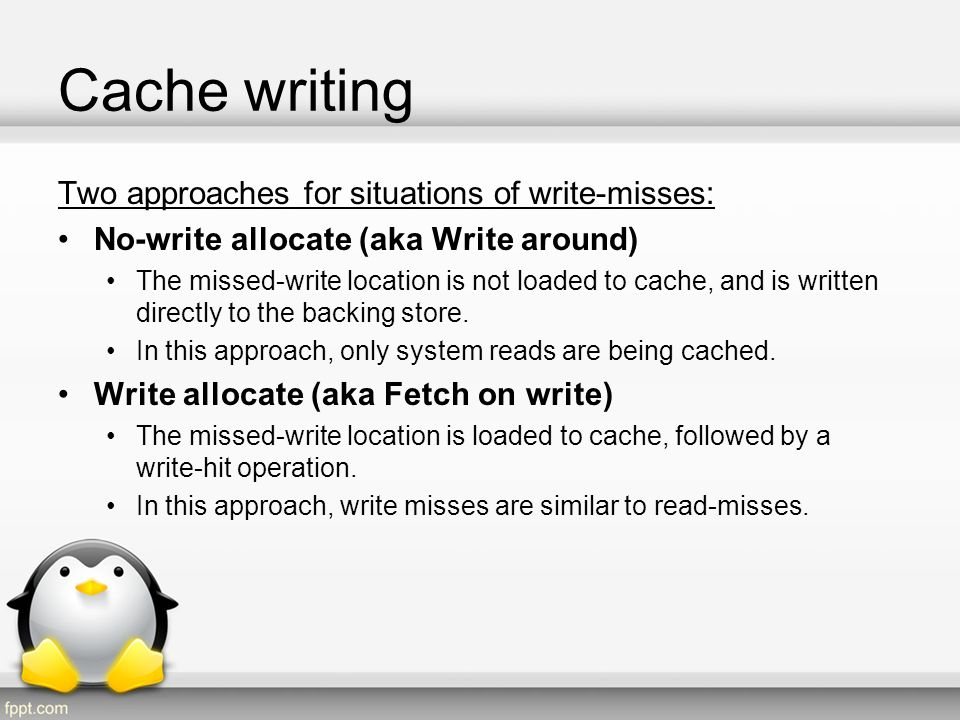 Cache writing Two approaches for situations of write-misses: