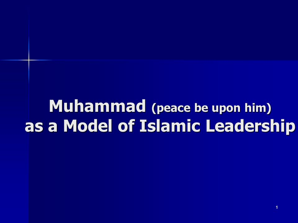 Muhammad (peace be upon him) as a Model of Islamic Leadership