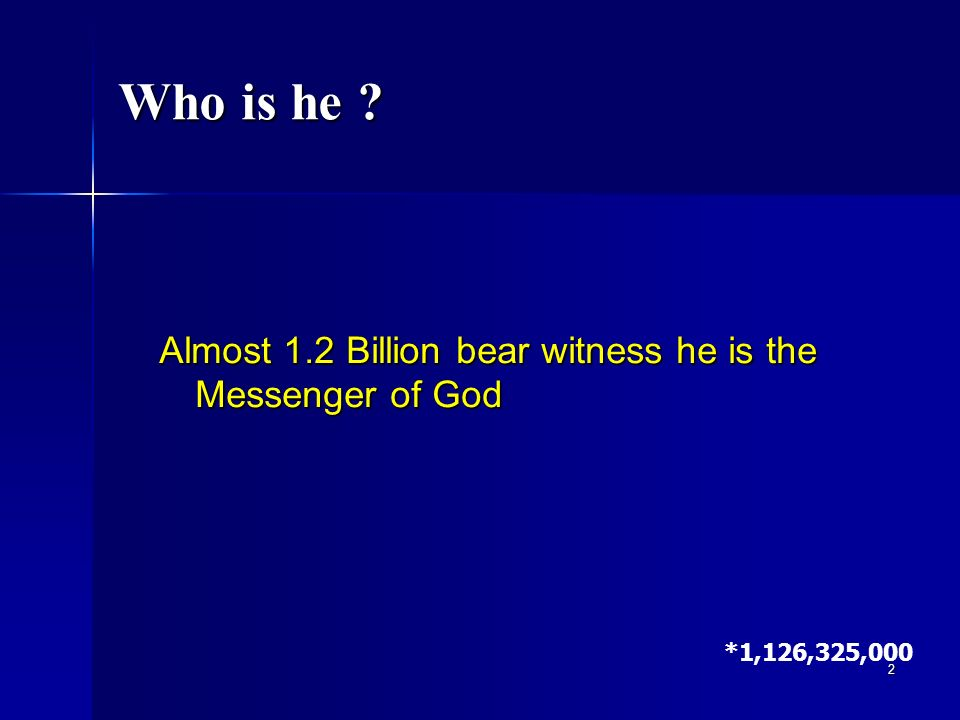 Who is he Almost 1.2 Billion bear witness he is the Messenger of God